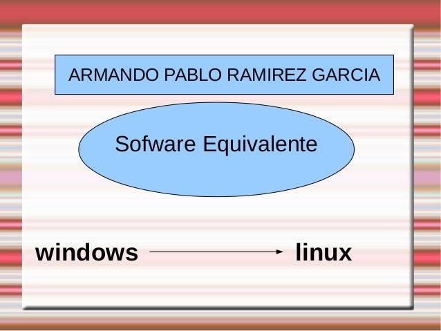 ARMANDO PABLO RAMIREZ GARCIA Sofware Equivalente windows linux
