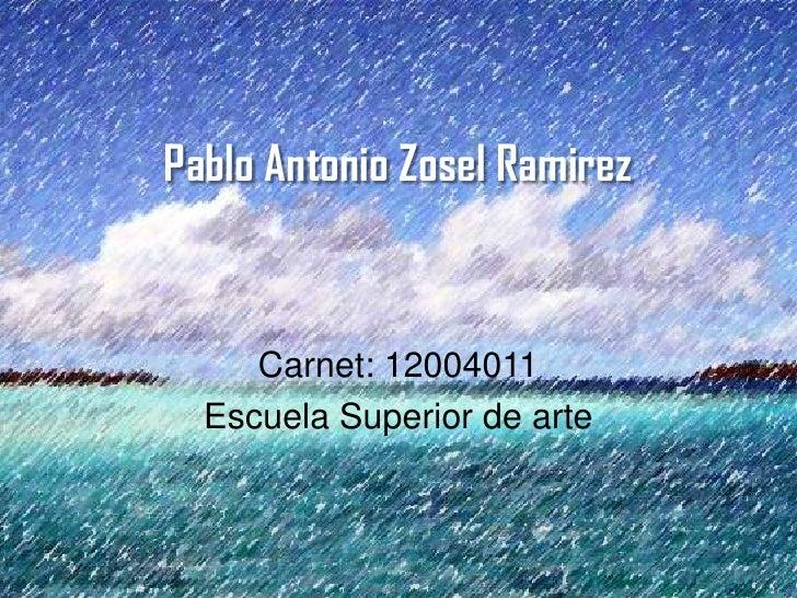 Pablo Antonio Zosel Ramirez     Carnet: 12004011  Escuela Superior de arte