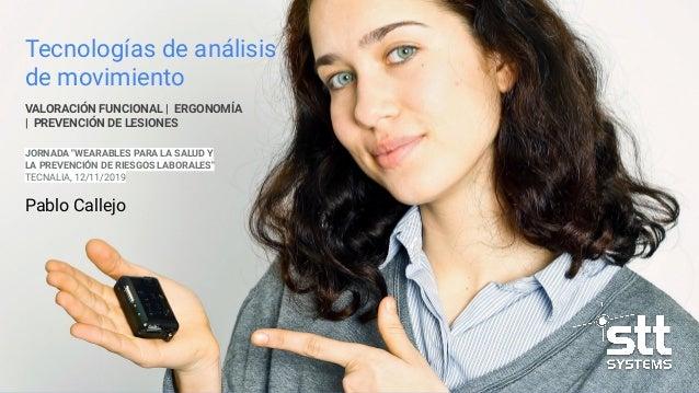 """JORNADA """"WEARABLES PARA LA SALUD Y LA PREVENCIÓN DE RIESGOS LABORALES"""" TECNALIA, 12/11/2019 Tecnologías de análisis de mov..."""