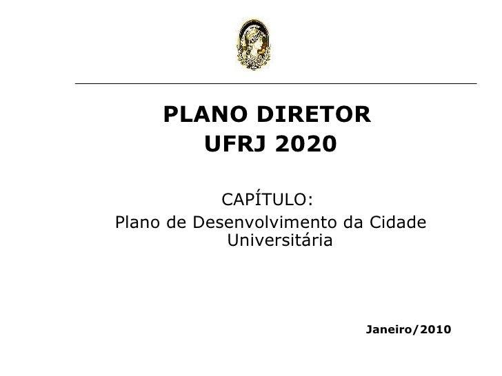 <ul><li>PLANO DIRETOR  </li></ul><ul><li>UFRJ 2020 </li></ul><ul><li>CAPÍTULO:  </li></ul><ul><li>Plano de Desenvolvimento...
