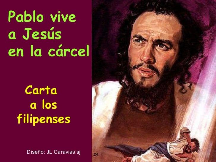 Pablo vive  a Jesús en la cárcel Carta  a los filipenses Diseño: JL Caravias sj