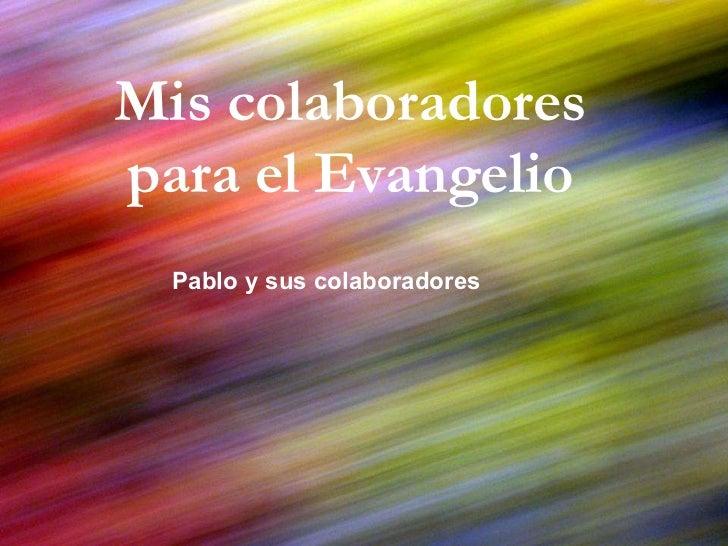 Mis colaboradores para el Evangelio Pablo y sus colaboradores