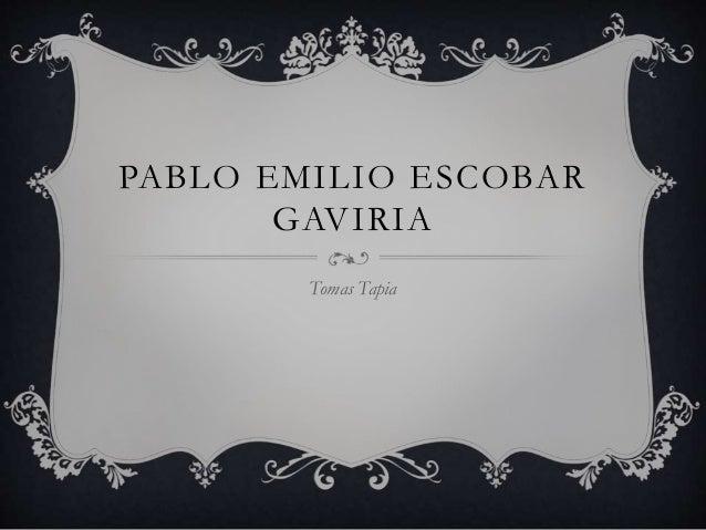PABLO EMILIO ESCOBAR GAVIRIA Tomas Tapia