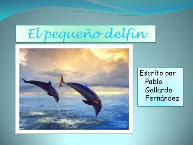 El pequeño delfín                Escrito por                 Pablo                 Gallardo                 Fernández