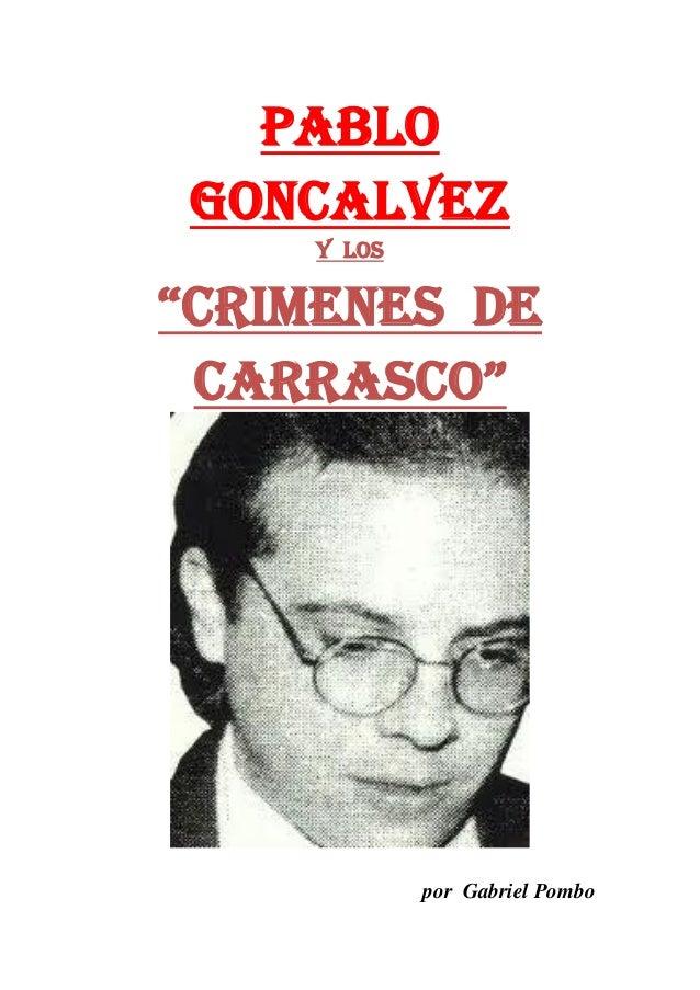 """PABLOGONCALVEZ    Y los""""CRIMENES de carrasco""""            por Gabriel Pombo"""
