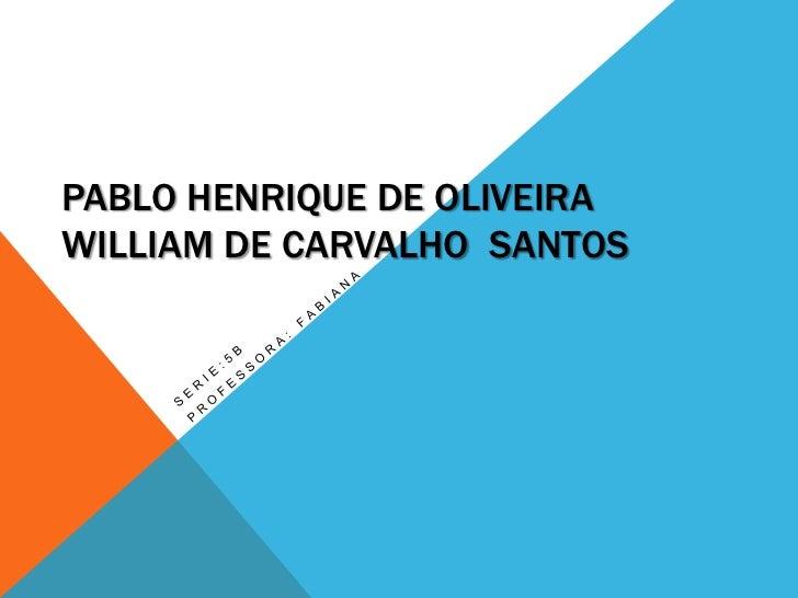 PABLO HENRIQUE DE OLIVEIRAWILLIAM DE CARVALHO SANTOS