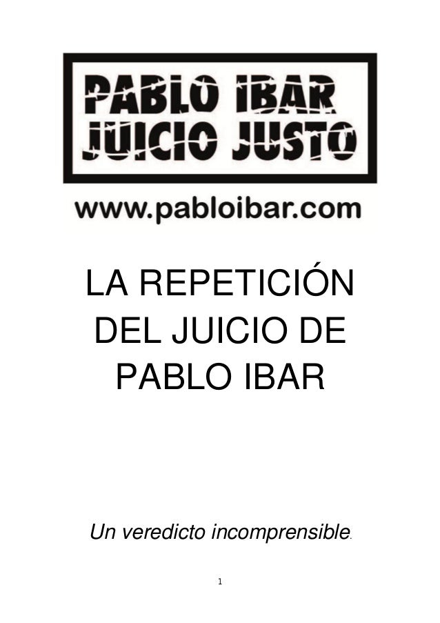 1 LA REPETICIÓN DEL JUICIO DE PABLO IBAR Un veredicto incomprensible.
