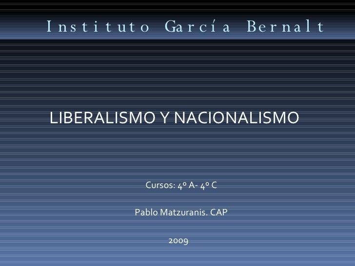 Instituto García Bernalt <ul><li>LIBERALISMO Y NACIONALISMO </li></ul><ul><li>Cursos: 4º A- 4º C </li></ul><ul><li>Pablo M...