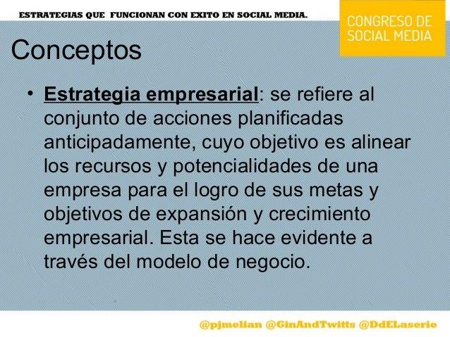 Conceptos• Estrategia empresarial: se refiere alconjunto de acciones planificadasanticipadamente, cuyo objetivo es alinear...