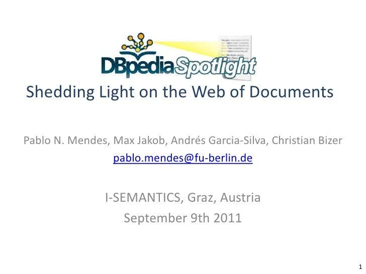 DBpedia SpotlightShedding Light on the Web of Documents<br />Pablo N. Mendes, Max Jakob, Andrés Garcia-Silva, Christian Bi...