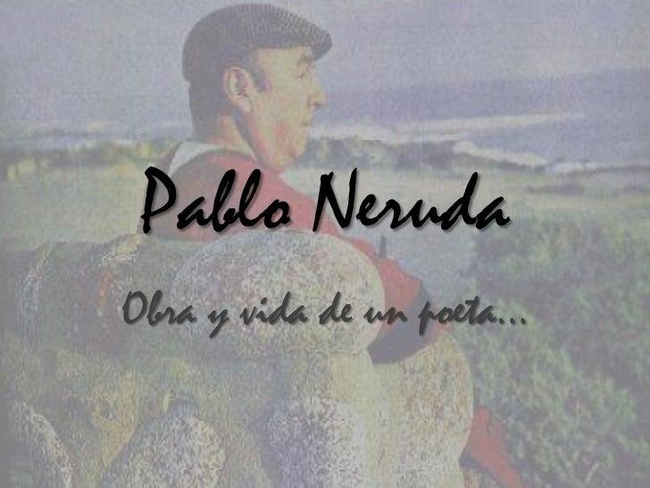 Pablo NerudaObra y vida de un poeta…