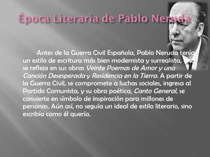 pablo neruda life and works Part of pablo neruda's unexcelled success as a romantic poet could be attributed to his utilitarian stylistic elements and literary devices life was always.
