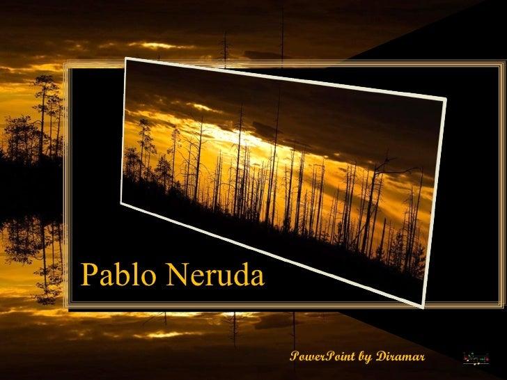 Pablo Neruda PowerPoint by Diramar