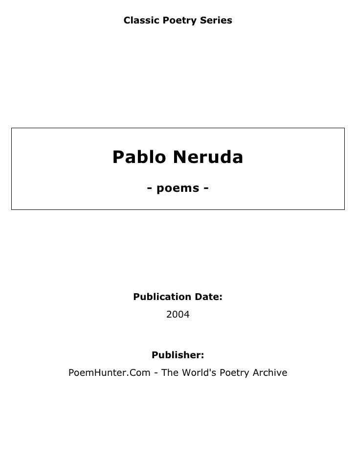 Classic Poetry Series             Pablo Neruda                - poems -                 Publication Date:                 ...