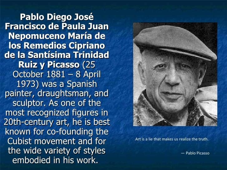 Pablo Diego José Francisco de Paula Juan Nepomuceno María de los Remedios Cipriano de la Santísima Trinidad Ruiz y Picasso...