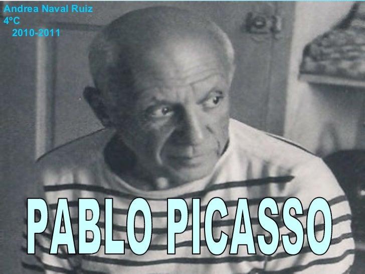 <ul>PABLO PICASSO </ul><ul>Andrea Naval Ruiz 4ºC 2010-2011 </ul>
