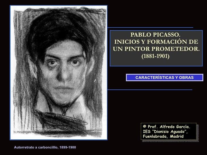 PABLO PICASSO.  INICIOS Y FORMACIÓN DE UN PINTOR PROMETEDOR. (1881-1901)  CARACTERÍSTICAS Y OBRAS Autorretrato a carboncil...