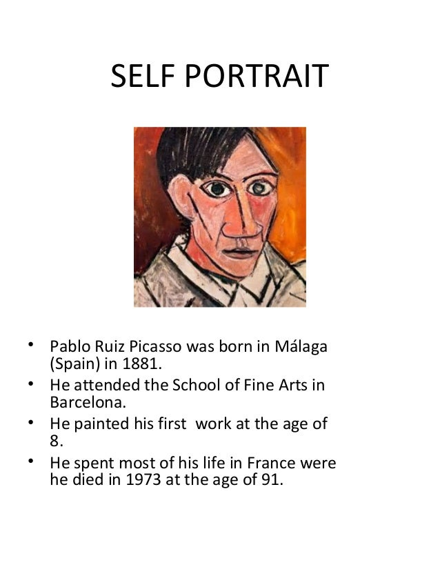 SELF PORTRAIT  • Pablo Ruiz Picasso was born in Málaga (Spain) in 1881. • He attended the School of Fine Arts in Barcelona...