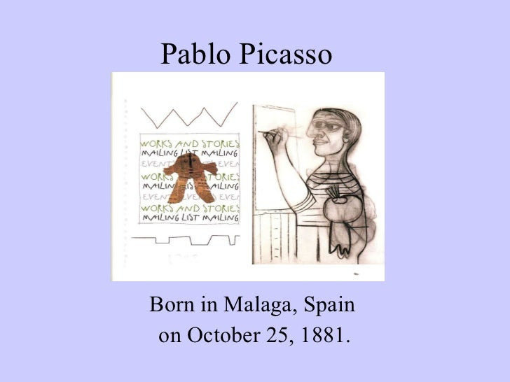 Pablo Picasso Born in Malaga, Spain  on October 25, 1881.