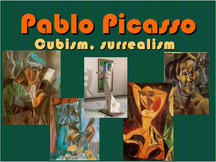Cambia solo… Pablo Picasso Cubism ,  surrealism
