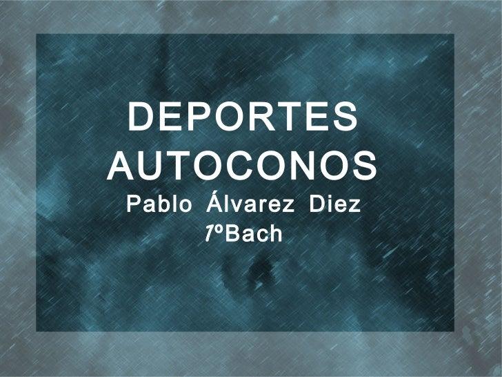 DEPORTESAUTOCONOSPablo Álvarez Diez      1ºBach