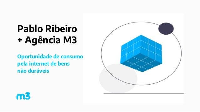 Pablo Ribeiro + Agência M3 Oportunidade de consumo pela internet de bens não duráveis