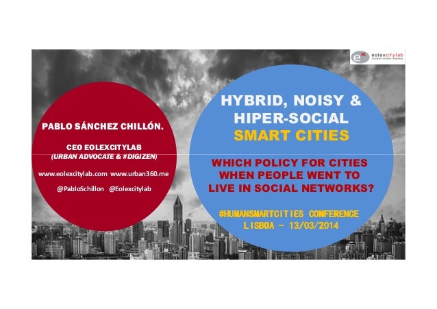 PABLO SÁNCHEZ CHILLÓN. CEO EOLEXCITYLAB (URBAN ADVOCATE & #DIGIZEN) HYBRID, NOISY & HIPER-SOCIAL SMART CITIES (URBAN ADVOC...