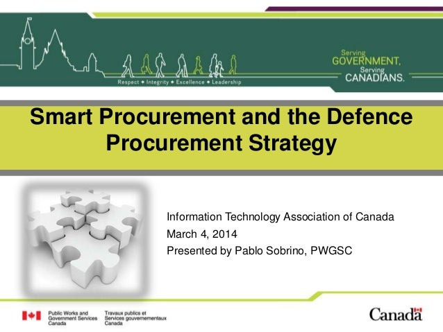 Smart Procurement and the Defence Procurement Strategy  Information Technology Association of Canada March 4, 2014 Present...