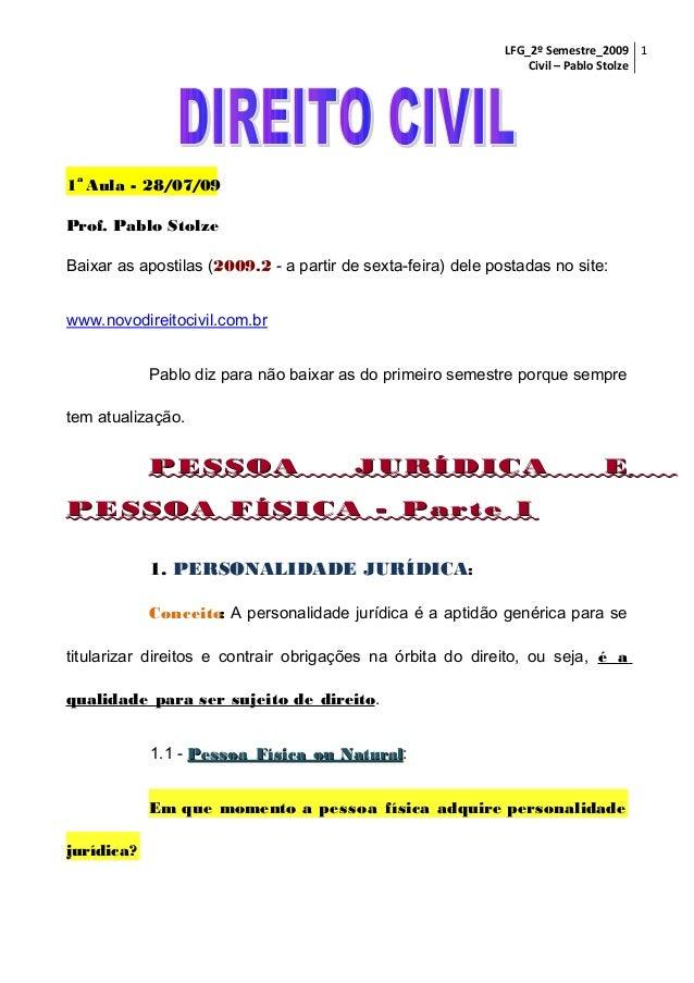 LFG_2º Semestre_2009 1 Civil – Pablo Stolze  a  1 Aula - 28/07/09 Prof. Pablo Stolze Baixar as apostilas (2009.2 - a parti...
