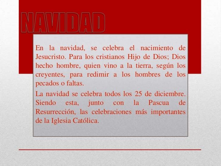 En la navidad, se celebra el nacimiento deJesucristo. Para los cristianos Hijo de Dios; Dioshecho hombre, quien vino a la ...