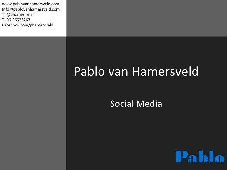 Pablo van Hamersveld Social Media www.pablovanhamersveld.com [email_address] T: @phamersveld T: 06-26626263 Facebook.com/p...