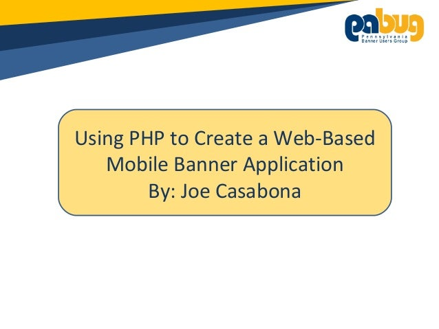 Using PHP to Create a Web-BasedMobile Banner ApplicationBy: Joe Casabona