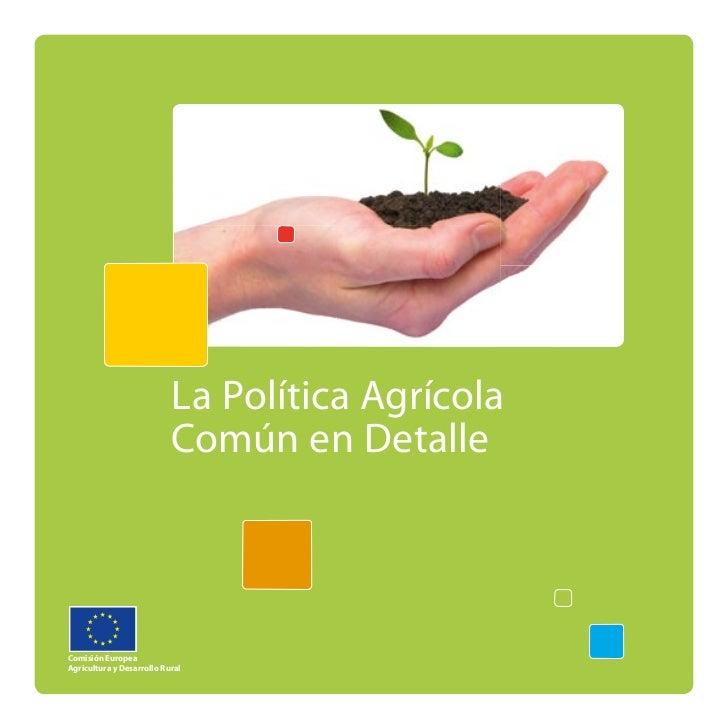 La Política Agrícola                             Común en DetalleComisión EuropeaEuropean CommissionAgricultura y Rural De...