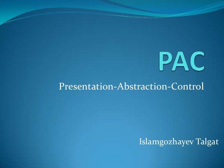 Presentation-Abstraction-Control                 Islamgozhayev Talgat