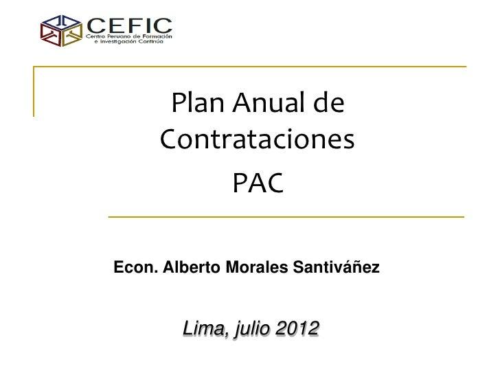 Plan Anual de     Contrataciones           PACEcon. Alberto Morales Santiváñez        Lima, julio 2012