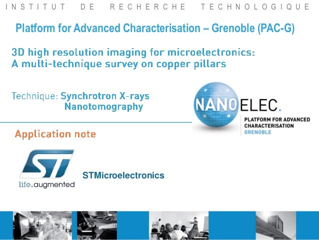 I N S T I T U T D E R E C H E R C H E T E C H N O L O G I Q U E Platform for Advanced Characterisation – Grenoble (PAC-G) ...