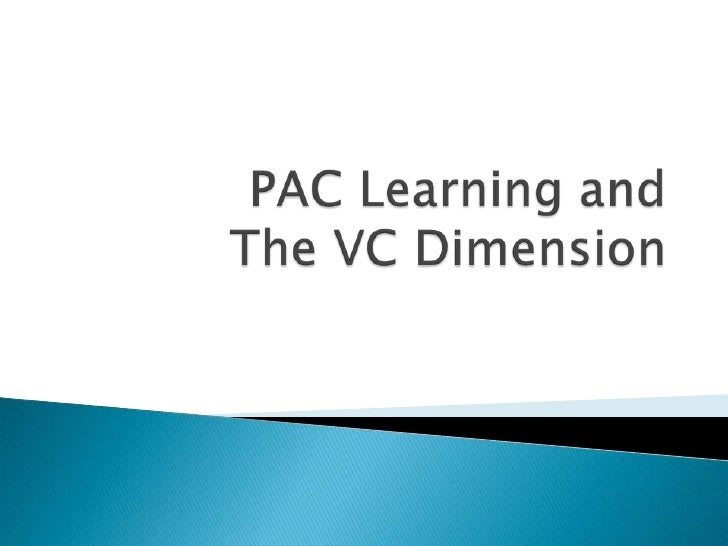 PAC Learning and The VC Dimension<br />TexPoint fonts used in EMF. <br />Read the TexPoint manual before you delete this b...