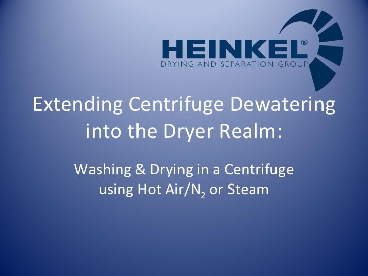 Extending Centrifuge Dewatering into the Dryer Realm: Washing & Drying in a Centrifuge using Hot Air/N 2  or Steam
