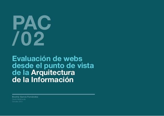 PAC /02  Evaluación de webs desde el punto de vista de la Arquitectura de la Información Beatriz García Fernández Grado Mu...