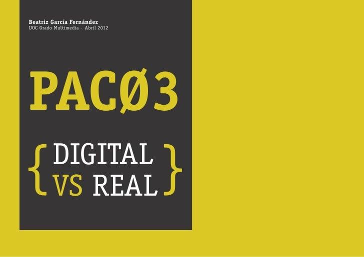 Beatriz García FernándezUOC Grado Multimedia · Abril 2012PACØ3{ vs real }  digital