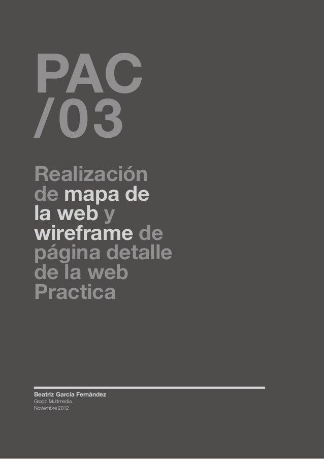 PAC /03  Realización de mapa de la web y wireframe de página detalle de la web Practica  Beatriz García Fernández Grado Mu...