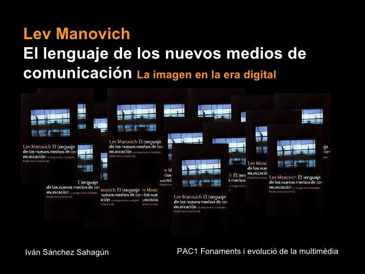 <ul>Lev Manovich  El lenguaje de los nuevos medios de comunicación  La imagen en la era digital </ul><ul>Iván Sánchez Saha...