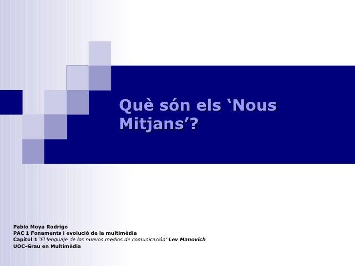 Què són els 'Nous Mitjans'?  Pablo Moya Rodrigo PAC 1 Fonaments i evolució de la multimèdia Capítol 1  'El lenguaje de los...