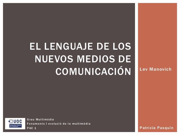 EL LENGUAJE DE LOS  NUEVOS MEDIOS DE      COMUNICACIÓN                      Lev ManovichGrau MultimèdiaFonaments I evoluci...