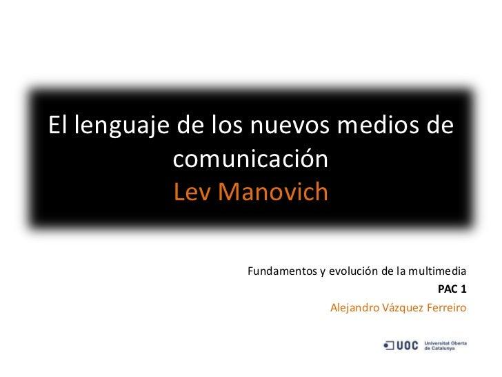 El lenguaje de los nuevos medios de           comunicación           Lev Manovich                 Fundamentos y evolución ...