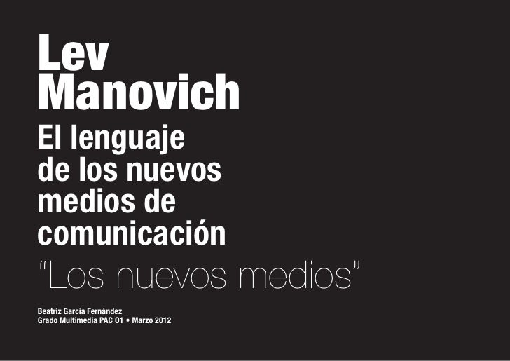 """LevManovichEl lenguajede los nuevosmedios decomunicación""""Los nuevos medios""""Beatriz García FernándezGrado Multimedia PAC O1..."""