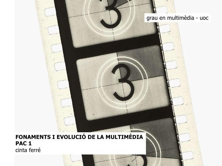 FONAMENTS I EVOLUCIÓ DE LA MULTIMÈDIA PAC 1 cinta ferré grau en multimèdia - uoc