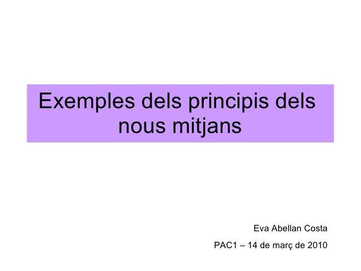 Exemples dels principis dels  nous mitjans Eva Abellan Costa PAC1 – 14 de març de 2010