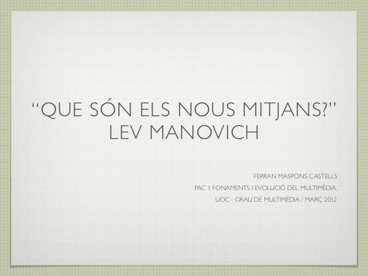 """""""QUE SÓN ELS NOUS MITJANS?""""       LEV MANOVICH                               FERRAN MASPONS CASTELLS              PAC 1 FO..."""