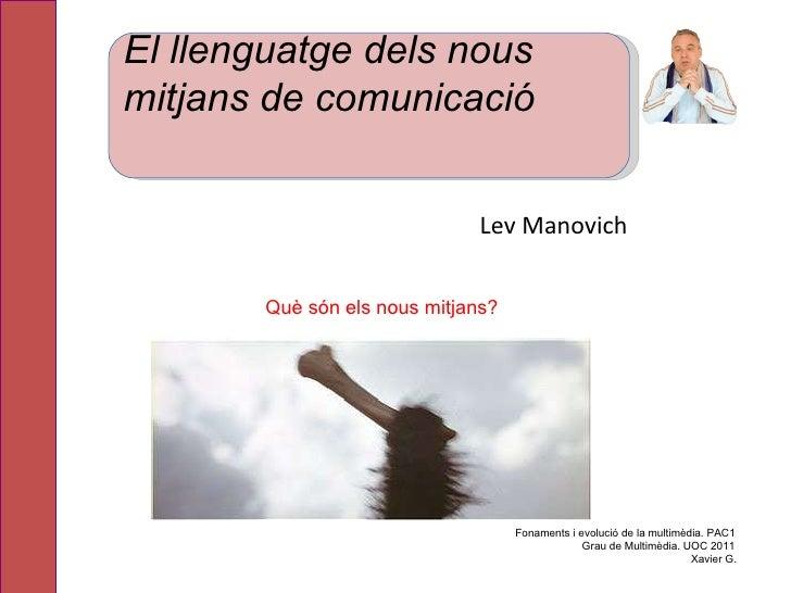 Lev  Manovich Fonaments i evolució de la multimèdia. PAC1 Grau de Multimèdia. UOC 2011 Xavier G. Què són els nous mitjans?...